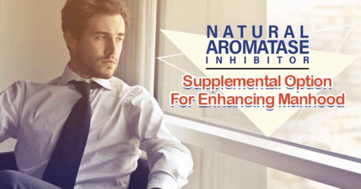 Natural Aromatase Inhibitor Supplemental Option For Enhancing Manhood