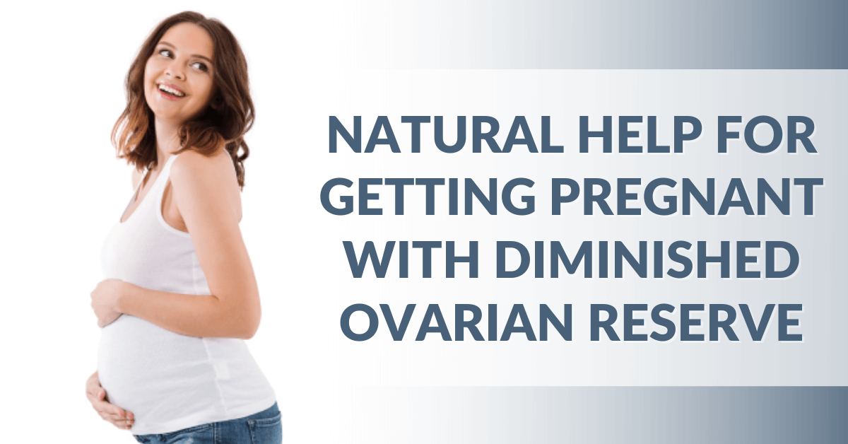 Natural Help for Getting Pregnant with Diminished Ovarian Reserve 1200x628