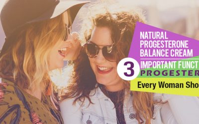 Natural Progesterone Balance Cream: 3 Important Functions Of Progesterone Every Woman Should Know!