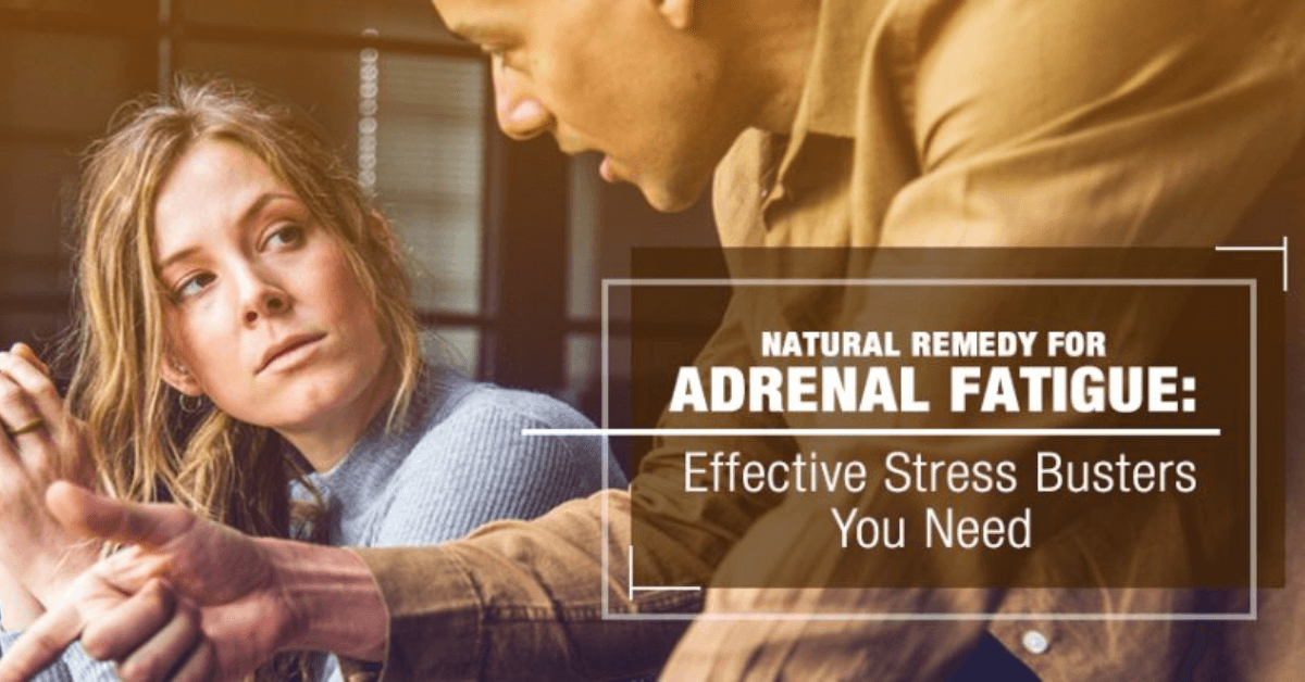 Natural Remedy for Adrenal Fatigue Effective Stress Busters You Need