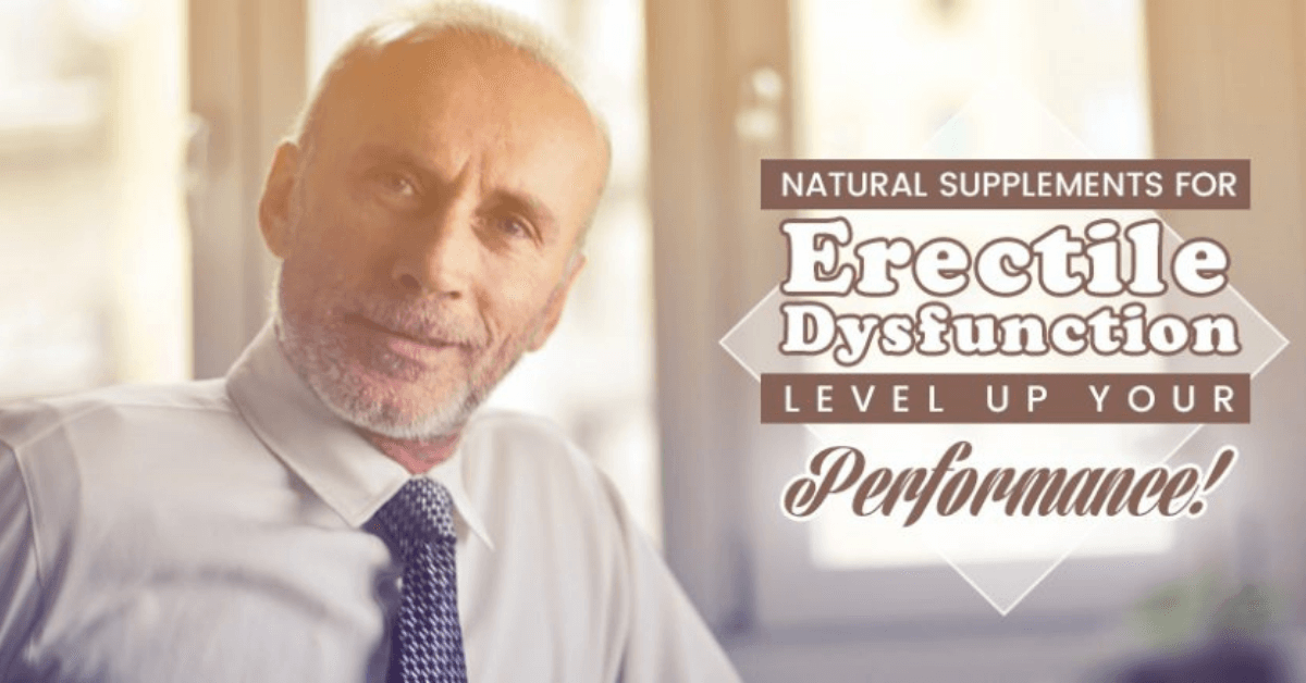 Natural Supplements for Erectile Dysfunction Level Up Your Performance!