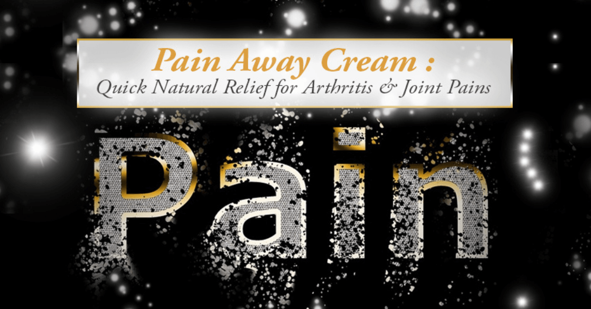 Pain Away Cream Quick Natural Relief for Arthritis & Joint Pains