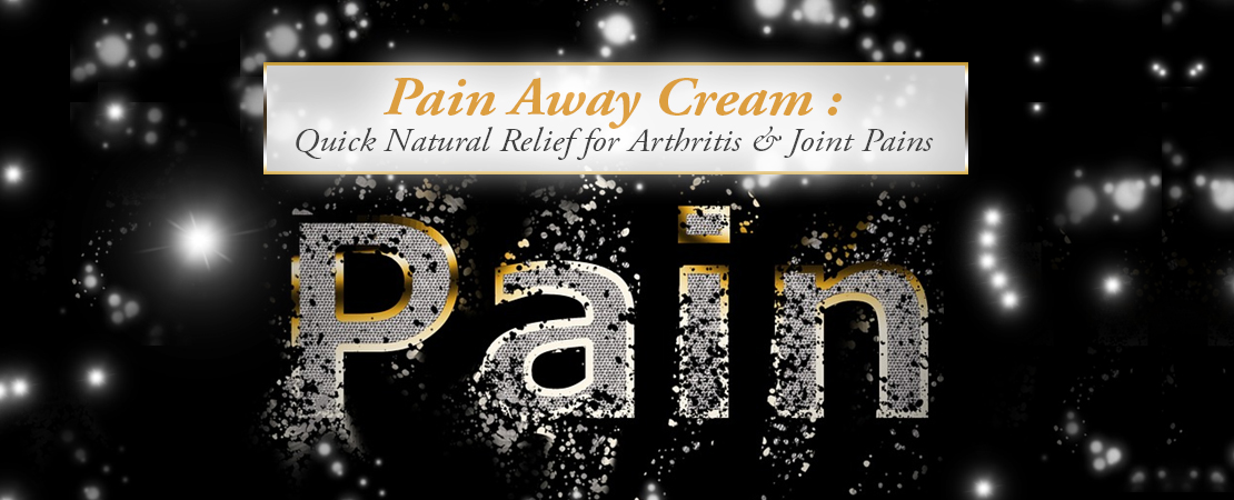 Pain Away Cream: Quick Natural Relief for Arthritis & Joint Pains