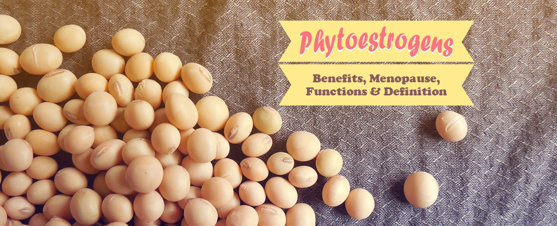 Phytoestrogens: Benefits, Menopause, Functions & Definition
