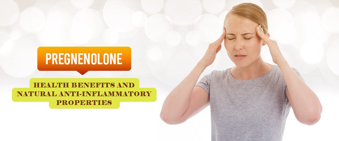 Pregnenolone Health Benefits and Natural Anti-Inflammatory Properties