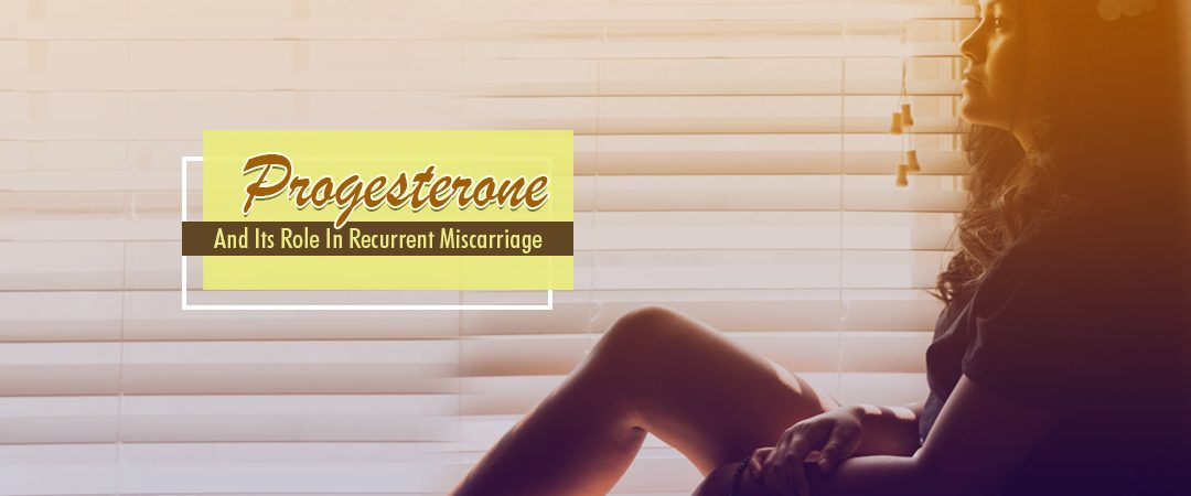 Progesterone And Its Role In Recurrent Miscarriage