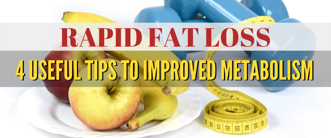 Rapid Fat Loss: 4 Useful Tips To Improved Metabolism