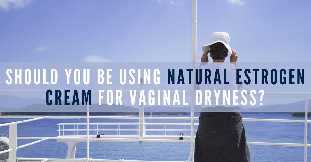 Should You Be Using Natural Estrogen Cream for Vaginal Dryness 1200x628