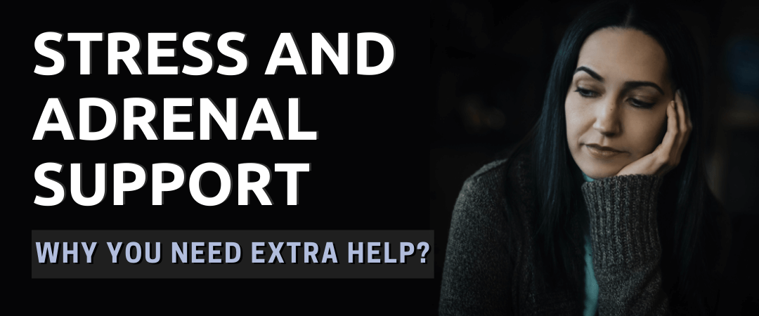 Stress and Adrenal Support: Why You Need Extra Help!