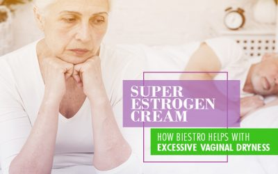 Super Estrogen Cream: How BiEstro Helps With Excessive Vaginal Dryness