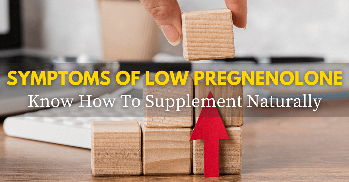 Symptoms of Low Pregnenolone Know How To Supplement Naturally 1200x628