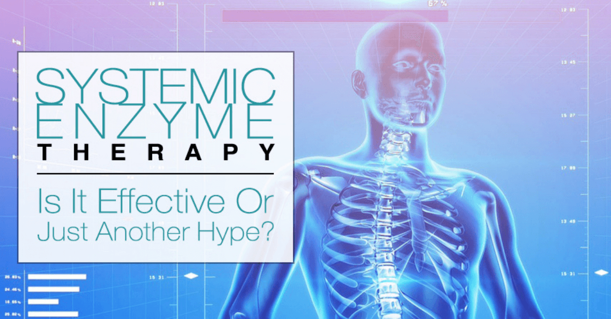 Systemic Enzyme Therapy: Is It Effective Or Just Another Hype?