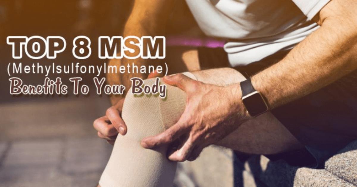 Top 8 MSM (Methylsulfonylmethane) Benefits to Your Body