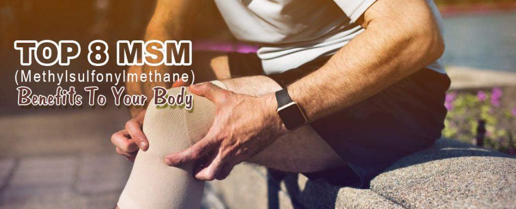 Top 8 MSM (Methylsulfonylmethane) Benefits to Your Body
