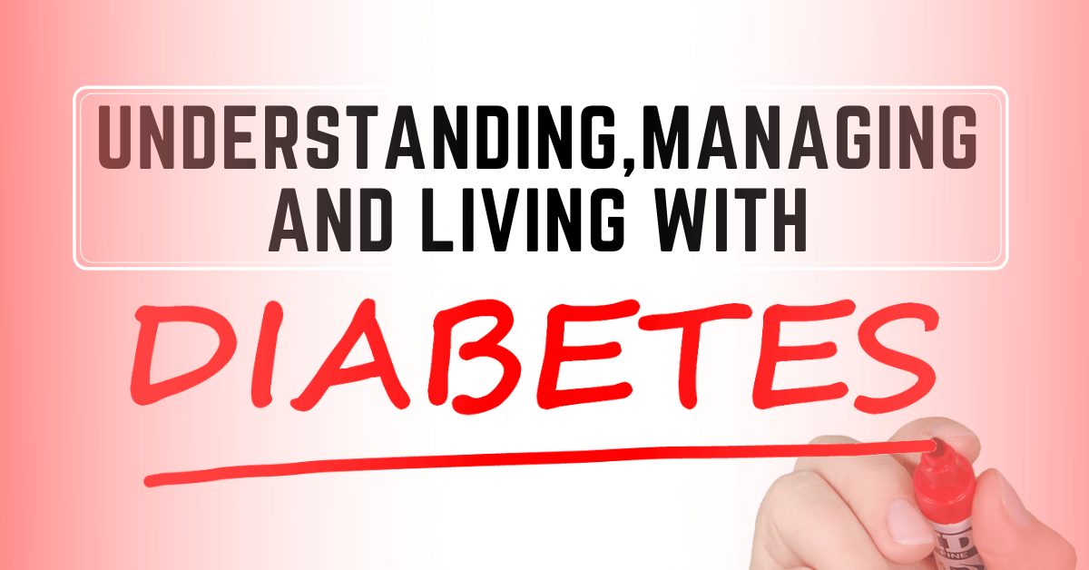 Understanding, Managing and Living with Diabetes