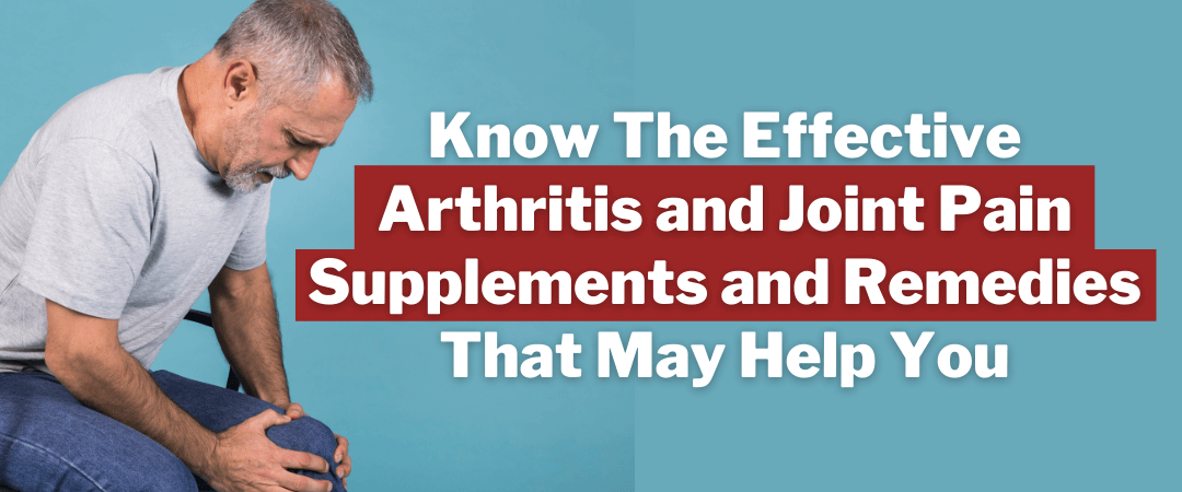 What Are Effective Arthritis and Joint Pain Supplements? Know Other Natural Remedies May Help